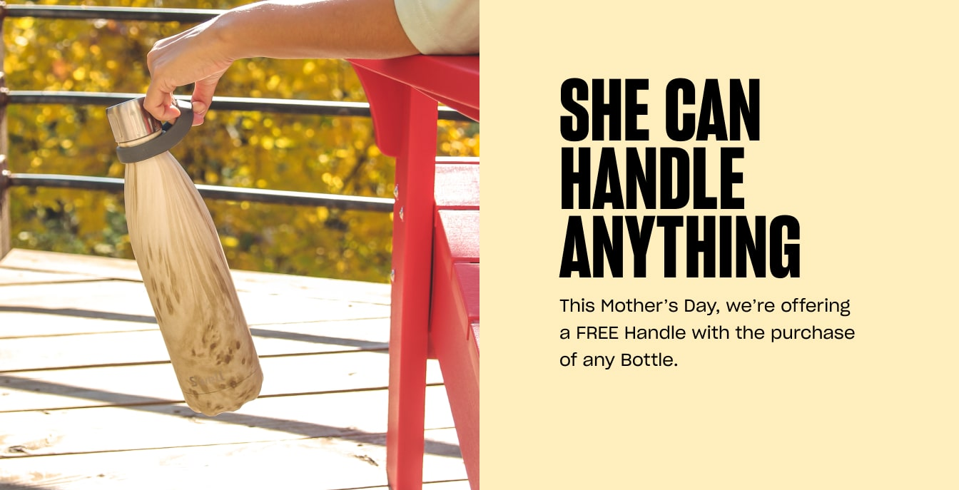 This Mother's Day, we're offering a FREE Handle with the purchase of any Bottle.
